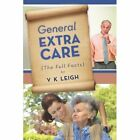 General Extra Care: The Full Facts by V K Leigh (Paperback / softback, 2012)