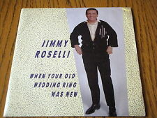 "JIMMY ROSELLI - WHEN YOUR OLD WEDDING RING WAS NEW  7"" VINYL PS"