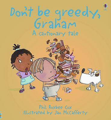 Don't Be Greedy, Graham: A Cautionary Tale (Cautionary Tales)