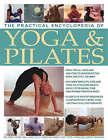 The Practical Encyclopedia of Yoga and Pilates by Emily Kelly, Jonathan Monks, Judy Smith (Hardback, 2007)