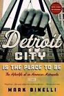 Detroit City Is the Place to Be : The Afterlife of an American Metropolis by Mark Binelli (2013, Paperback)