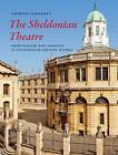 The Sheldonian Theatre: Architecture and Learning in Seventeenth-Century Oxford by Anthony Geraghty (Hardback, 2013)