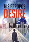His Apropos Desire by Aaron Caleb Carter (Paperback / softback, 2014)