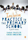 Inclusive Practice in the Primary School: A Guide for Teachers by Debs Robinson, Sarah Trussler (Paperback, 2015)