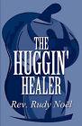 The Huggin' Healer by Rev Rudy No L, Rev Rudy Noel (Paperback / softback, 2011)