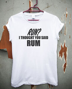 Run i though you said RUM - t shirt tee men's women's