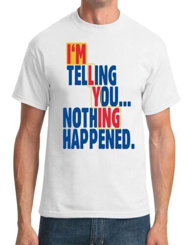 Mens T-Shirt Lying Im Telling You Nothing Happened Funny