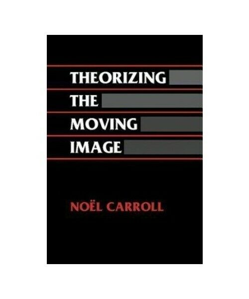 """Noel Carroll """"Theorizing the Moving Image"""""""