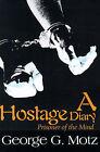 A Hostage Diary: Prisoner of the Mind by George G Motz (Paperback / softback, 2000)