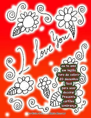 Eu Te Amo Em Inglês Livro de Colorir 20 Desenhos Fácil para Usar Decorar...  9781534853447 for sale online