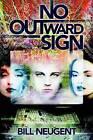 No Outward Sign by Bill Neugent (Hardback, 2002)