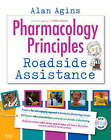Pharmacology Principles: Roadside Assistance by Kathleen Jo Gutierrez, Alan P. Agins (Mixed media product, 2007)