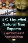 U.S. Liquefied Natural Gas Exports: Expectations & Potential Effects by Nova Science Publishers Inc (Paperback, 2016)