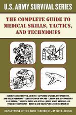 US Army Survival: The Complete Guide to Medical Skills, Tactics, and Techniques by U.S. Army Survival Series Staff (2016, Paperback)