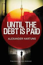 Until the Debt Is Paid by Alexander Hartung (2014, Paperback)