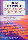 The How to Write Damn Good Fiction: Advanced Techniques for Dramatic Storytelling by James N. Frey (Paperback, 2002)