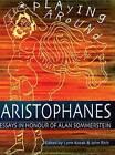 Playing Around Aristophanes: Essays in Celebration of the Completion of the Edition of the Comedies of Aristophanes by Alan Sommerstein by Lynn Kozak, John Rich (Hardback, 2006)