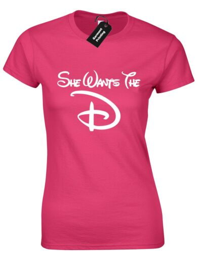 SHE WANTS THE D LADIES T SHIRT FUNNY RUDE DESIGN DISNEY SPOOF TUMBLR FASHION