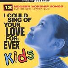 I Could Sing of Your Love Forever: Kids [2002] by Various Artists (CD, Jul-2002, Chordant)