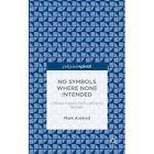 No Symbols Where None Intended: Literary Essays from Laclos to Beckett by Mark Axelrod (Hardback, 2014)