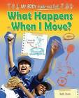 What Happens When I Move? by Ruth Owen (Hardback, 2013)