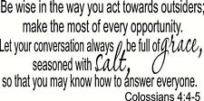 Colossians 4:5-6 Be Wise in the Way You Act Toward Outsiders; Make the Most o...