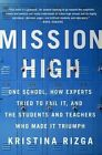 Mission High: One School, How Experts Tried to Fail it, and the Students and Teachers Who Made it Triumph by Kristina Rizga (Paperback, 2015)