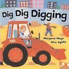 Dig Dig Digging by Margaret Mayo (Board book)
