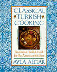 Classical Turkish Cooking by Ayla Esen Algar (Paperback, 1999)