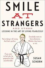 Smile at Strangers: And Other Lessons in the Art of Living Fearlessly - LikeNew