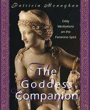 The Goddess Companion : Daily Meditations on the Feminine Spirit by Patricia Monaghan (1999, Paperback)