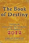 The Book of Destiny: Unlocking the Secrets of the Ancient Mayans and the Prophecy of 2012 by Carlos Barrios (Paperback, 2010)