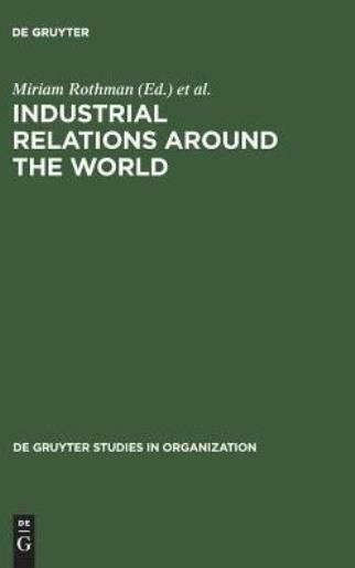 Industrial Relations Around The World: Labor Relations For Multinational Co...