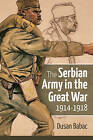 The Serbian Army in the Great War, 1914-1918 by Dusan Babac (Hardback, 2016)