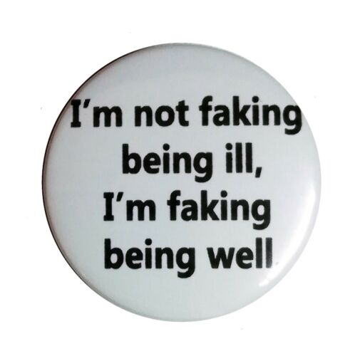 Invisible illness badge Faking being well pin badge menieres migraine ms lupus