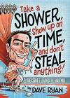 Take a Shower, Show Up on Time, and Don't Steal Anything: And Other Sh*t I Learned the Hard Way by Dave Ryan (Hardback, 2015)