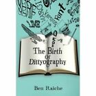 The Birth of Dittyography by Raiche Ben (author) 9781496905710