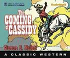 The Coming of Cassidy: A Classic Western by Clarence E Mulford (CD-Audio, 2013)