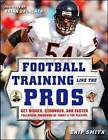 Football Training Like the Pros: Get Bigger, Stronger, and Faster Following the Programs of Today's Top Players by Chip Smith (Paperback, 2007)