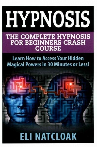 Hypnosis : The Complete Hypnosis Masterclass for Beginners ...