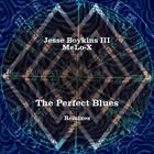 The Perfect Blues Remixes von Jesse III & MeLo-X Boykins (2013)