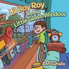 Lil Boy Roy and His Little Glass Window by SuhaiLa AM (Paperback, 2013)