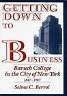 Getting Down to Business: Baruch College in the City of New York, 1847-1987 by Selma C. Berrol (Hardback, 1989)