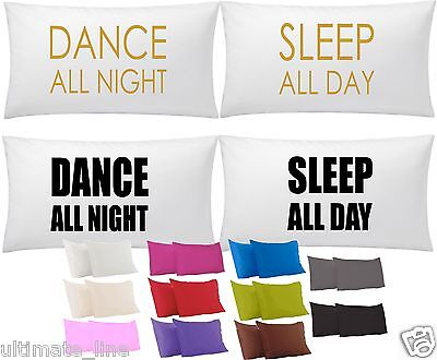 DANCE ALL NIGHT - SLEEP ALL DAY Pillow Case Pair  75cm x 45cm For Her For Him