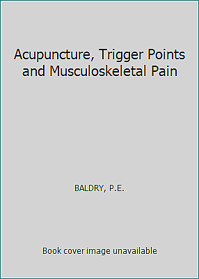 Acupuncture, Trigger Points and Musculoskeletal Pain by BALDRY, P.E.