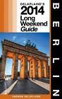 Berlin: Delaplaine's 2014 Long Weekend Guide by Andrew Delaplaine (Paperback / softback, 2013)