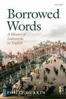 Borrowed Words: A History of Loanwords in English by Philip Durkin (Hardback, 2014)