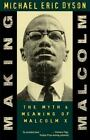 Making Malcolm : The Myth and Meaning of Malcolm X by Michael Eric Dyson (1996, Paperback, Reprint)