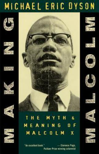 Making Malcolm: The Myth and Meaning of Malcolm X by Dyson, Michael Eric
