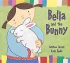 Bella and the Bunny by Larsen (Hardback, 2007)
